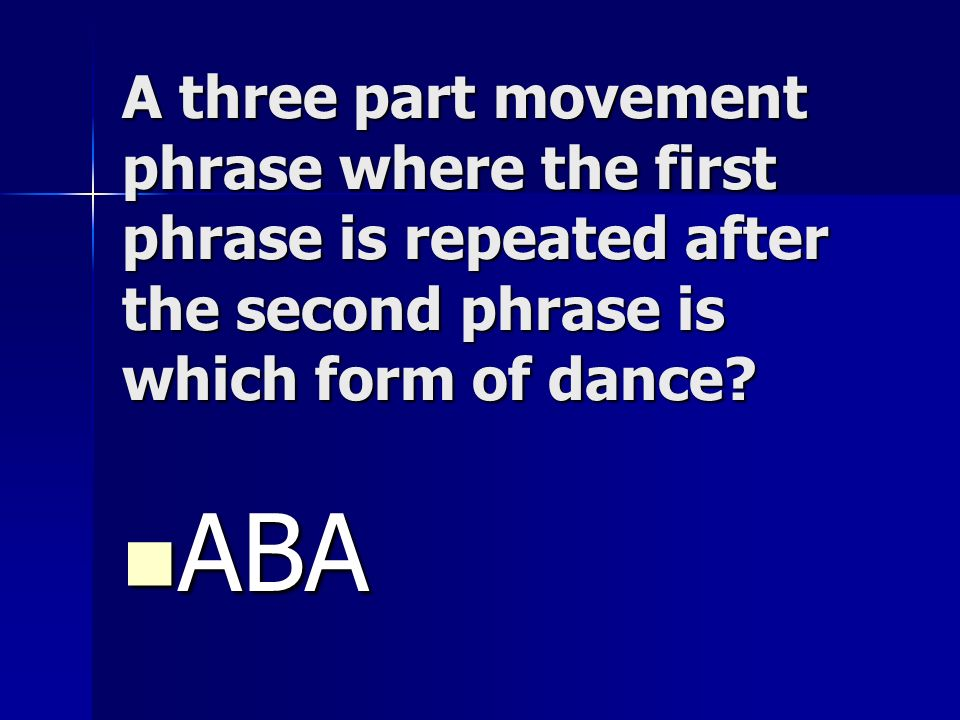 A three part movement phrase where the first phrase is repeated after the second phrase is which form of dance