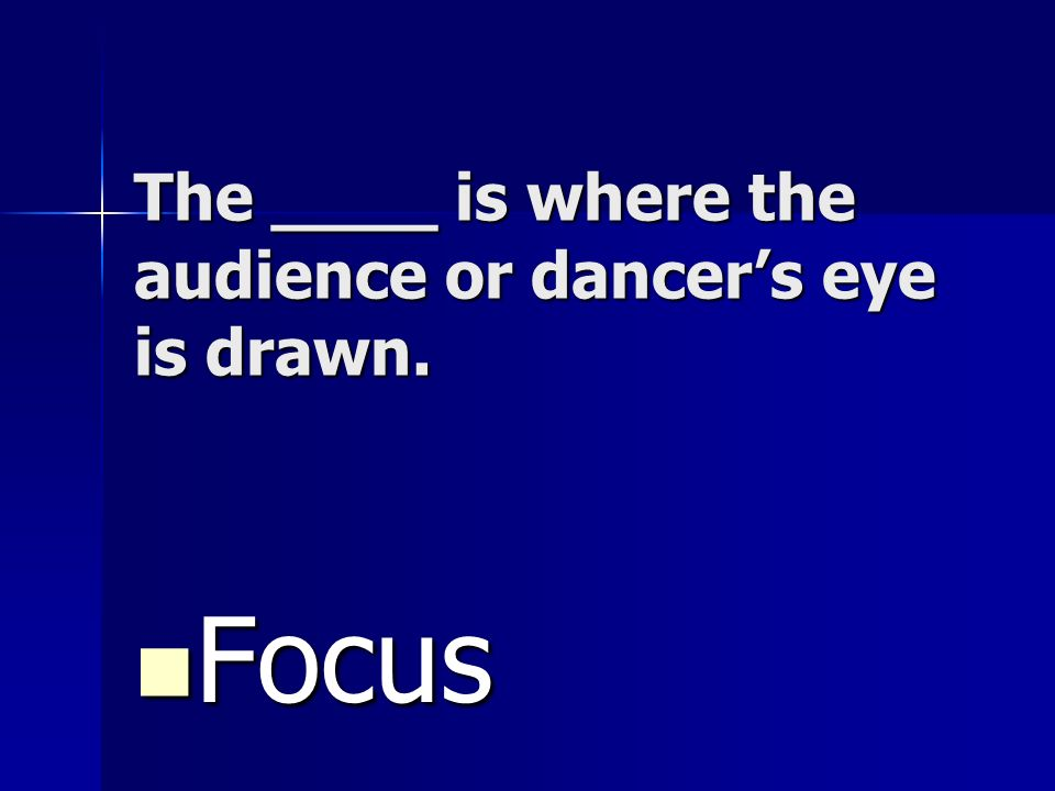 The ____ is where the audience or dancer's eye is drawn.