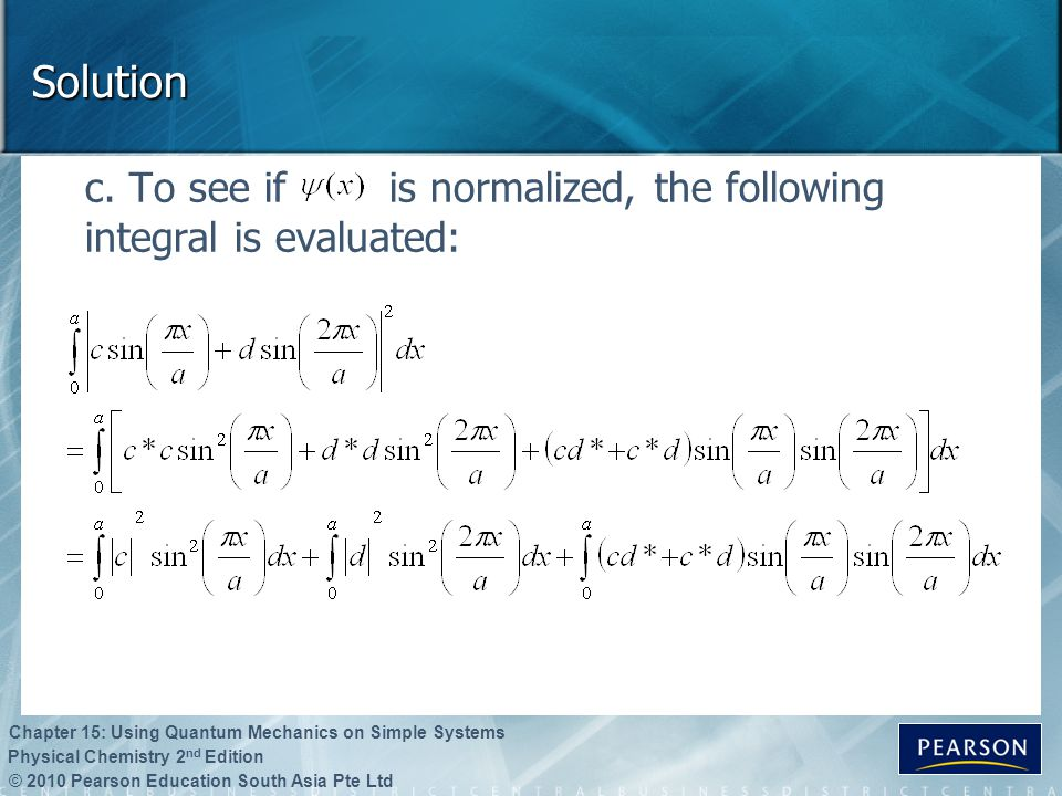 Solution c. To see if is normalized, the following integral is evaluated: