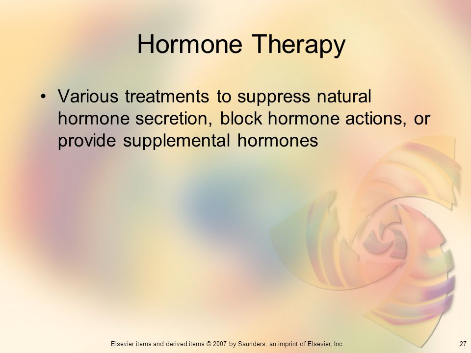 Hormone Therapy Various treatments to suppress natural hormone secretion, block hormone actions, or provide supplemental hormones.