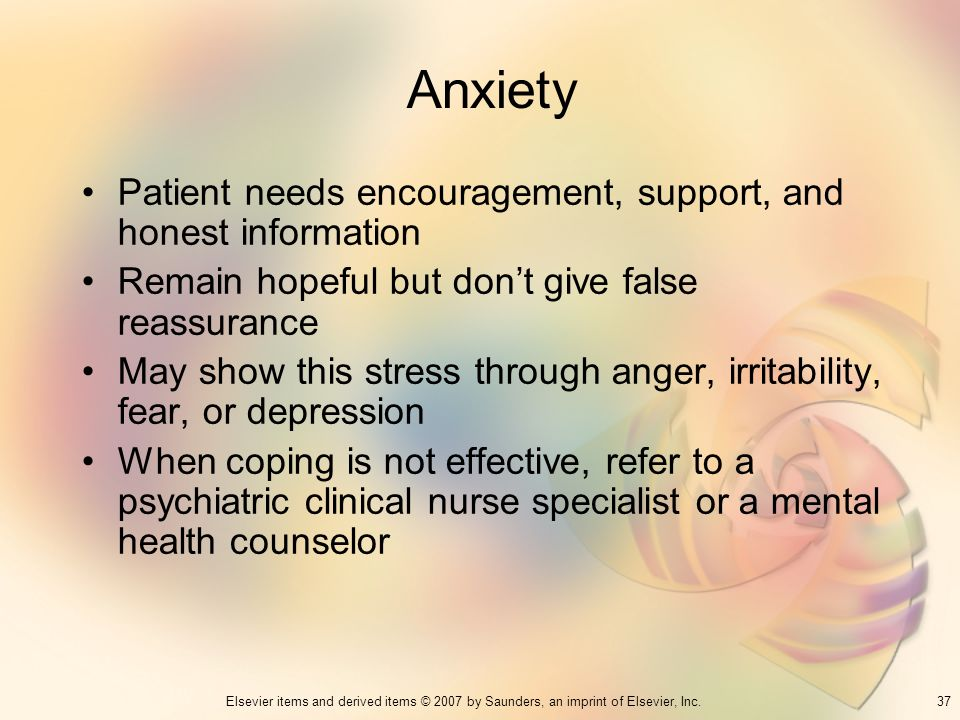 Anxiety Patient needs encouragement, support, and honest information