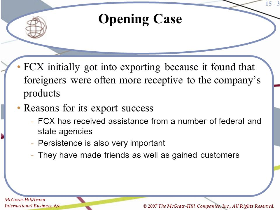 Opening Case FCX initially got into exporting because it found that foreigners were often more receptive to the company's products.