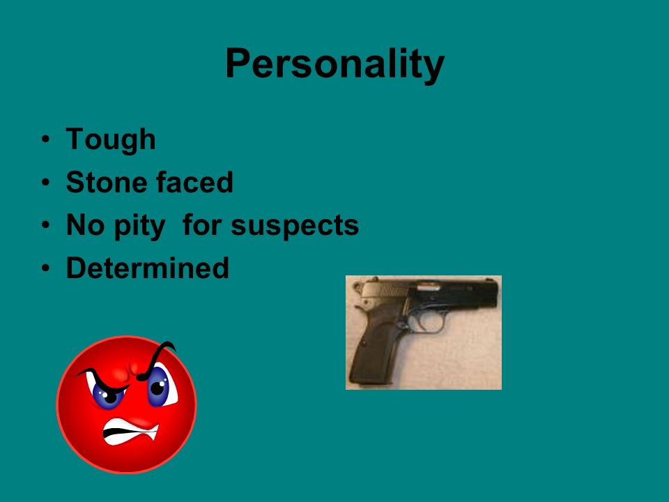 Personality Tough Stone faced No pity for suspects Determined