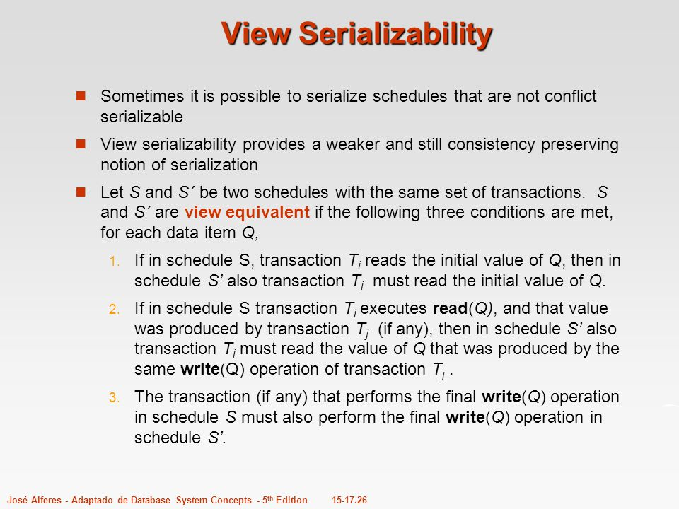 View Serializability Sometimes it is possible to serialize schedules that are not conflict serializable.