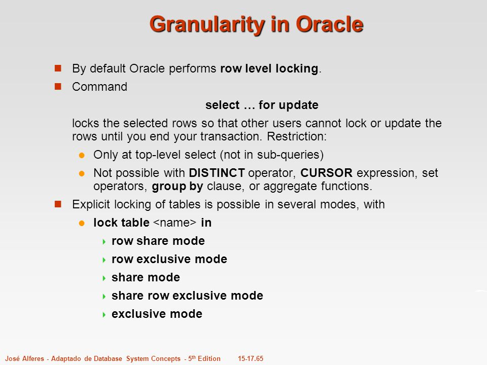Granularity in Oracle By default Oracle performs row level locking.