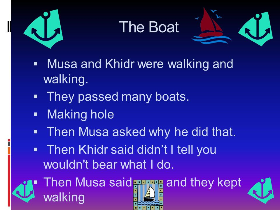 The Boat Musa and Khidr were walking and walking.
