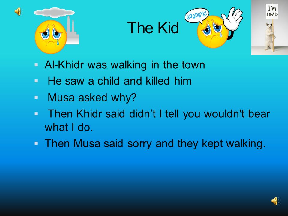 The Kid Al-Khidr was walking in the town He saw a child and killed him