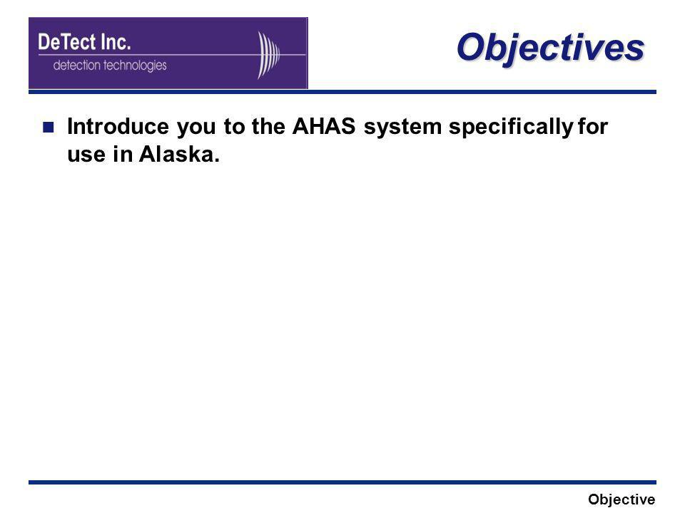 Objectives Introduce you to the AHAS system specifically for use in Alaska. Objective