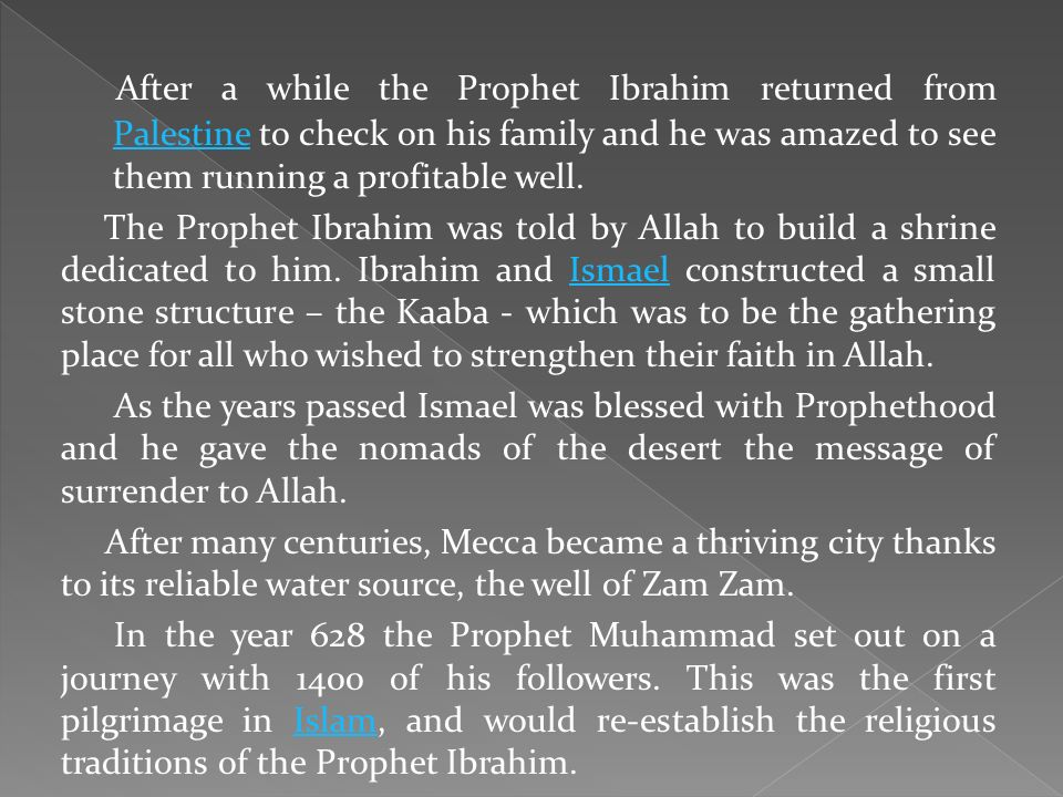 After a while the Prophet Ibrahim returned from Palestine to check on his family and he was amazed to see them running a profitable well.