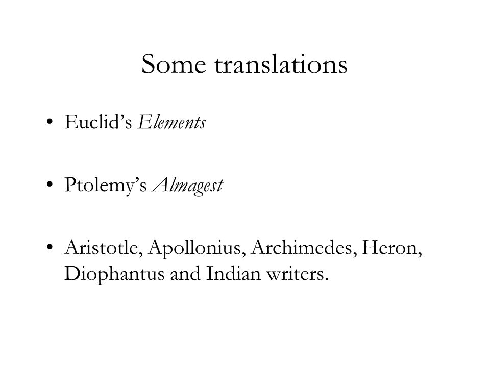 Some translations Euclid's Elements Ptolemy's Almagest