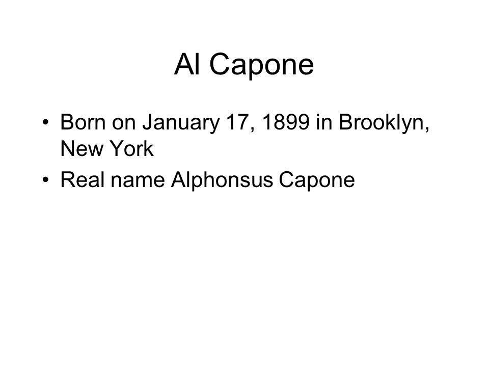 Al Capone Born on January 17, 1899 in Brooklyn, New York