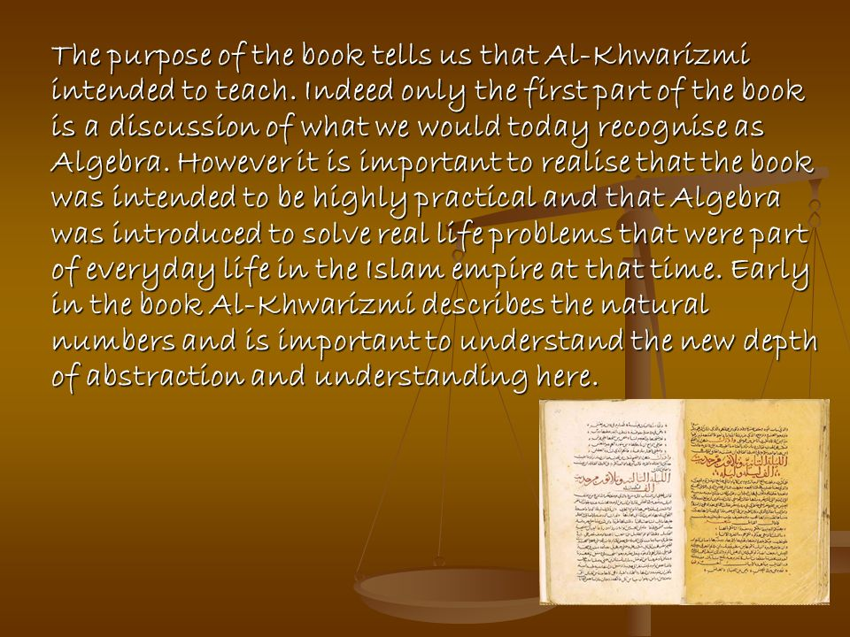 The purpose of the book tells us that Al-Khwarizmi intended to teach
