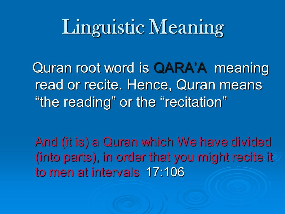 Linguistic Meaning Quran root word is QARA'A meaning read or recite. Hence, Quran means the reading or the recitation