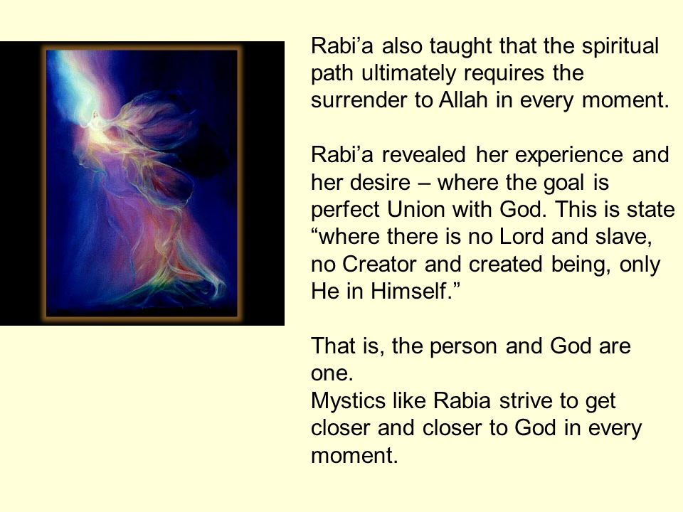 Rabi'a also taught that the spiritual path ultimately requires the surrender to Allah in every moment.