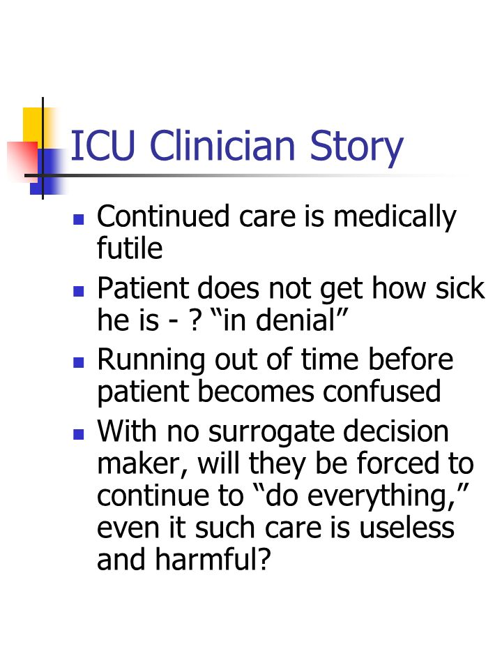 ICU Clinician Story Continued care is medically futile