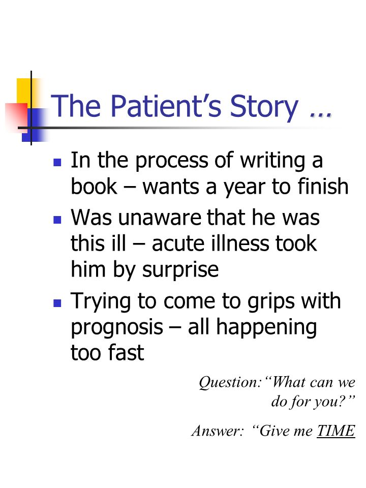 The Patient's Story … In the process of writing a book – wants a year to finish.