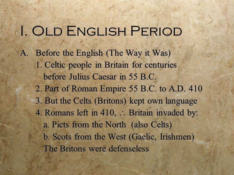I. Old English Period Before the English (The Way it Was)