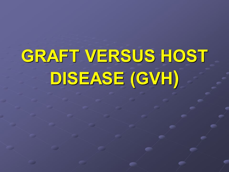 GRAFT VERSUS HOST DISEASE (GVH)