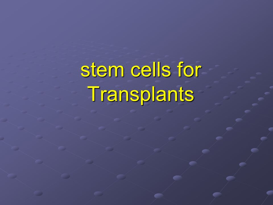 stem cells for Transplants