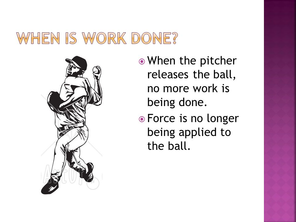 When is work done. When the pitcher releases the ball, no more work is being done.