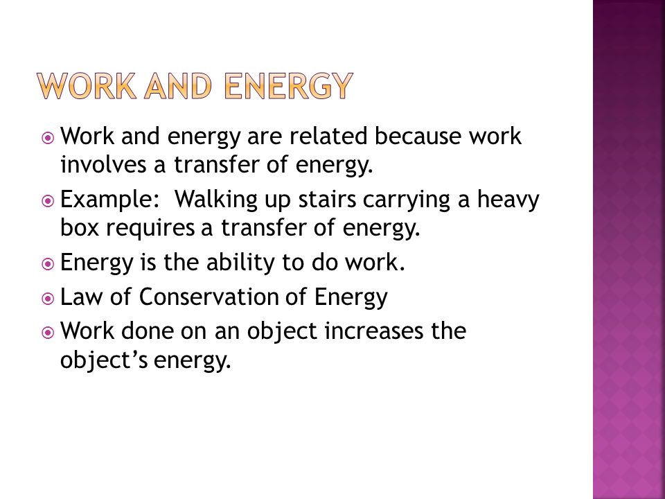 Work and energy Work and energy are related because work involves a transfer of energy.