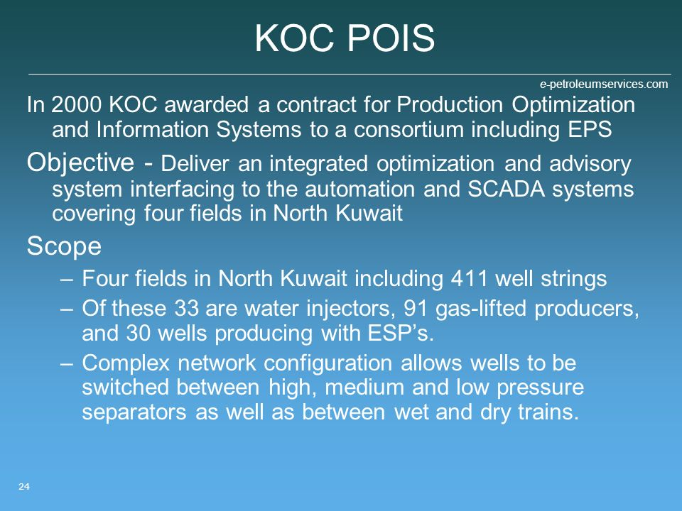 KOC POIS In 2000 KOC awarded a contract for Production Optimization and Information Systems to a consortium including EPS.
