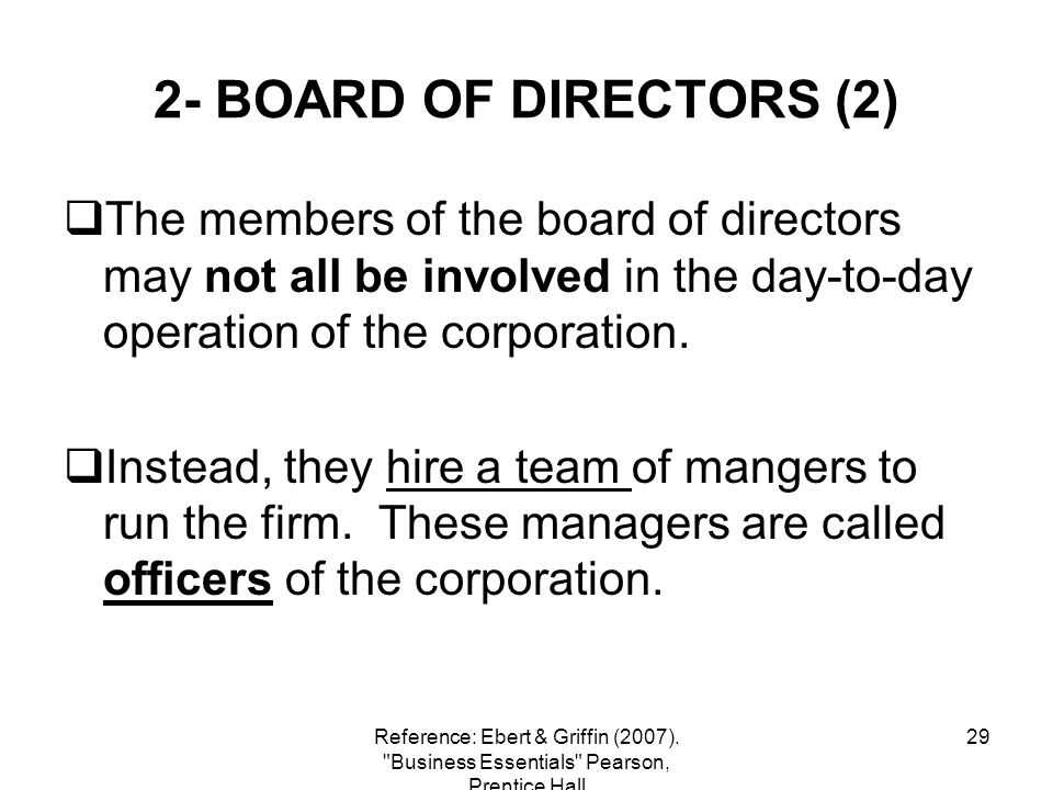 2- BOARD OF DIRECTORS (2) The members of the board of directors may not all be involved in the day-to-day operation of the corporation.