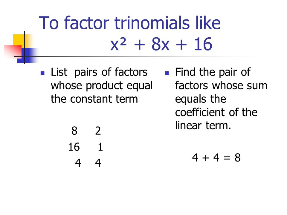To factor trinomials like x² + 8x + 16