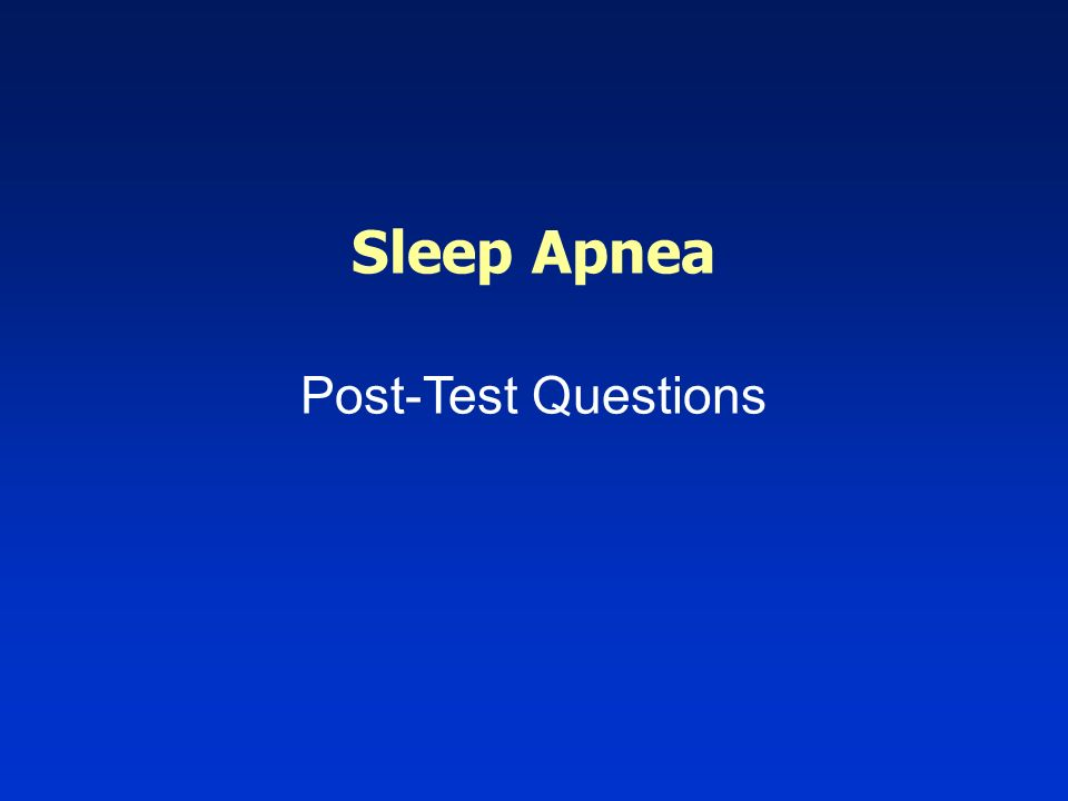 Sleep Apnea Post-Test Questions