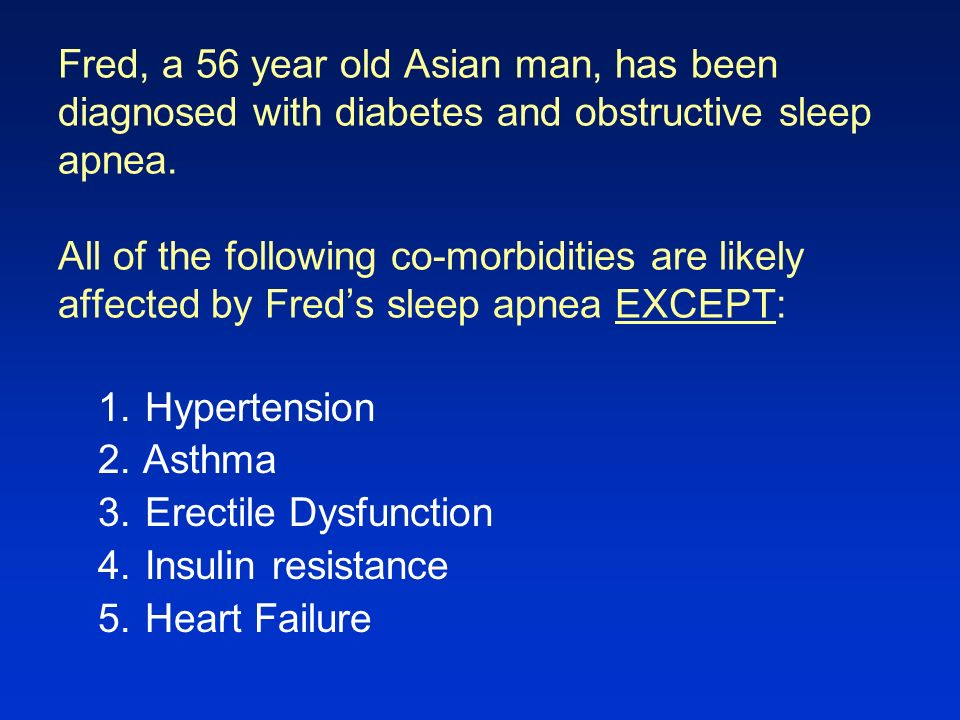 Fred, a 56 year old Asian man, has been diagnosed with diabetes and obstructive sleep apnea. All of the following co-morbidities are likely affected by Fred's sleep apnea EXCEPT: