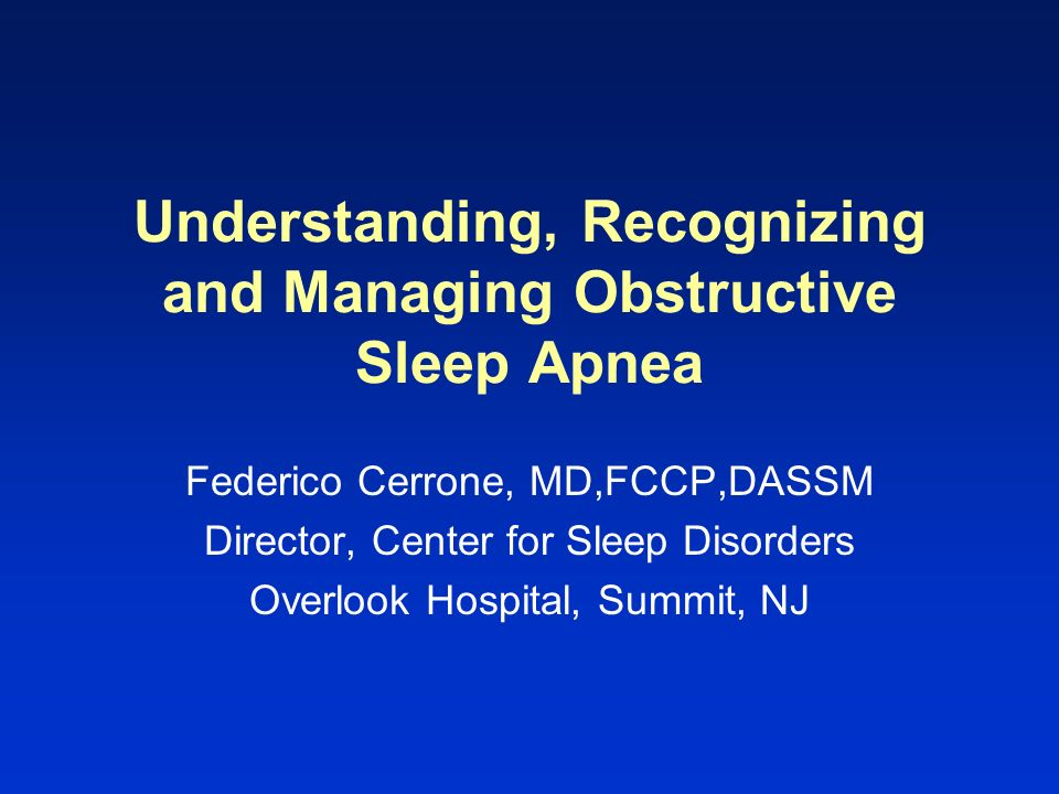 Understanding, Recognizing and Managing Obstructive Sleep Apnea