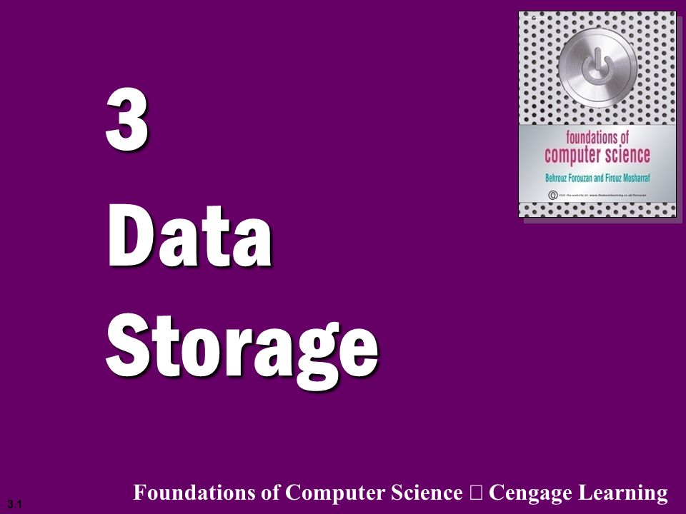 3 Data Storage Foundations of Computer Science ã Cengage Learning