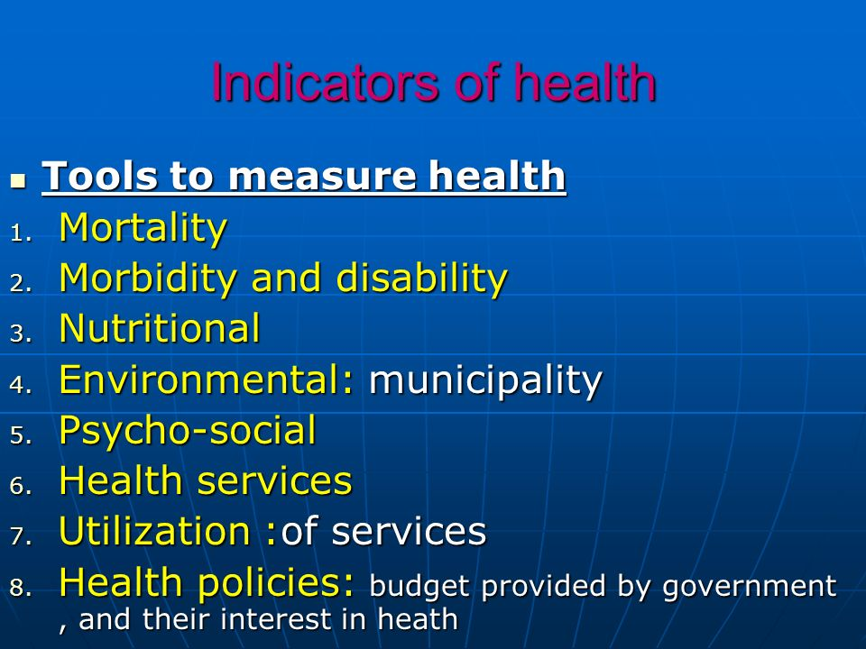 Indicators of health Tools to measure health Mortality