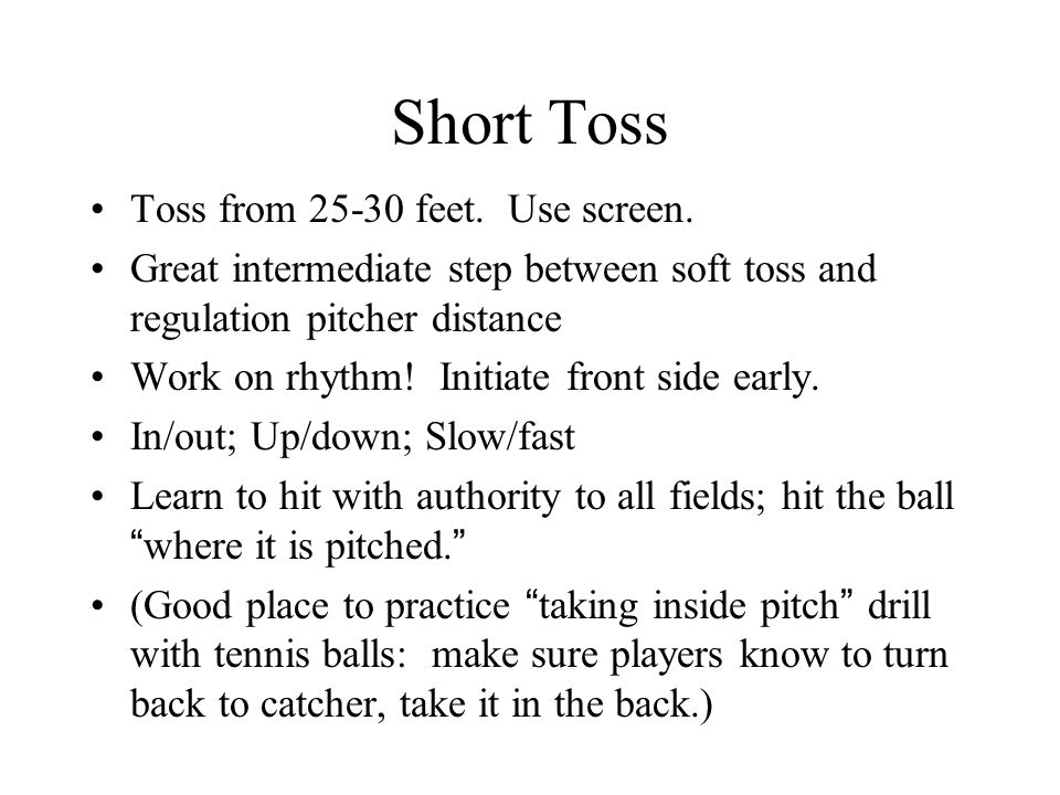 Short Toss Toss from feet. Use screen.