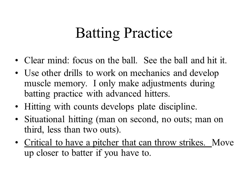 Batting Practice Clear mind: focus on the ball. See the ball and hit it.