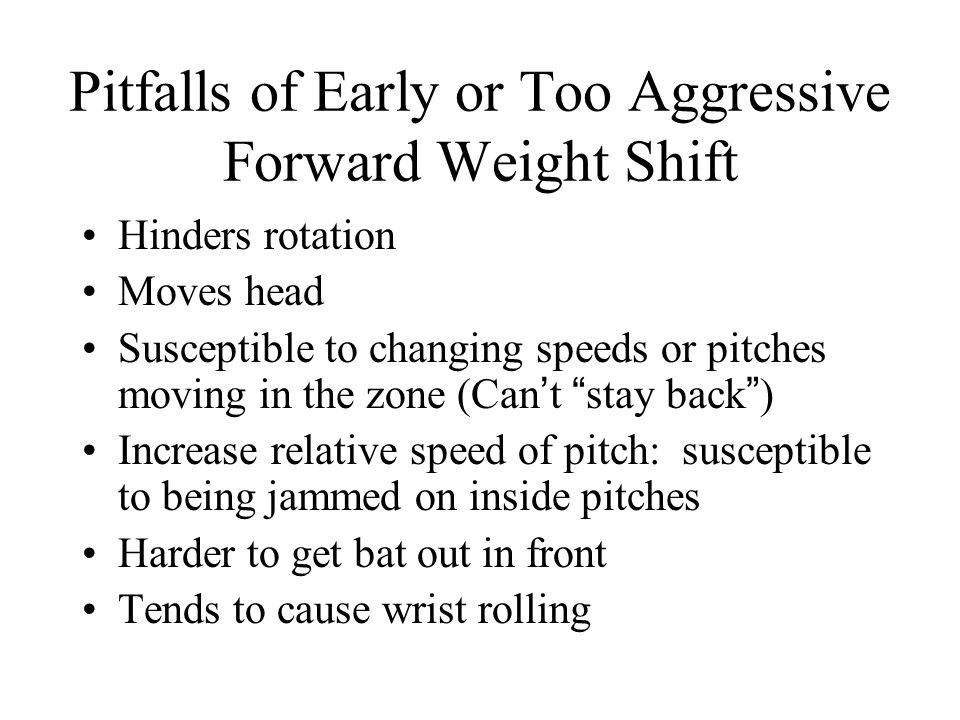 Pitfalls of Early or Too Aggressive Forward Weight Shift