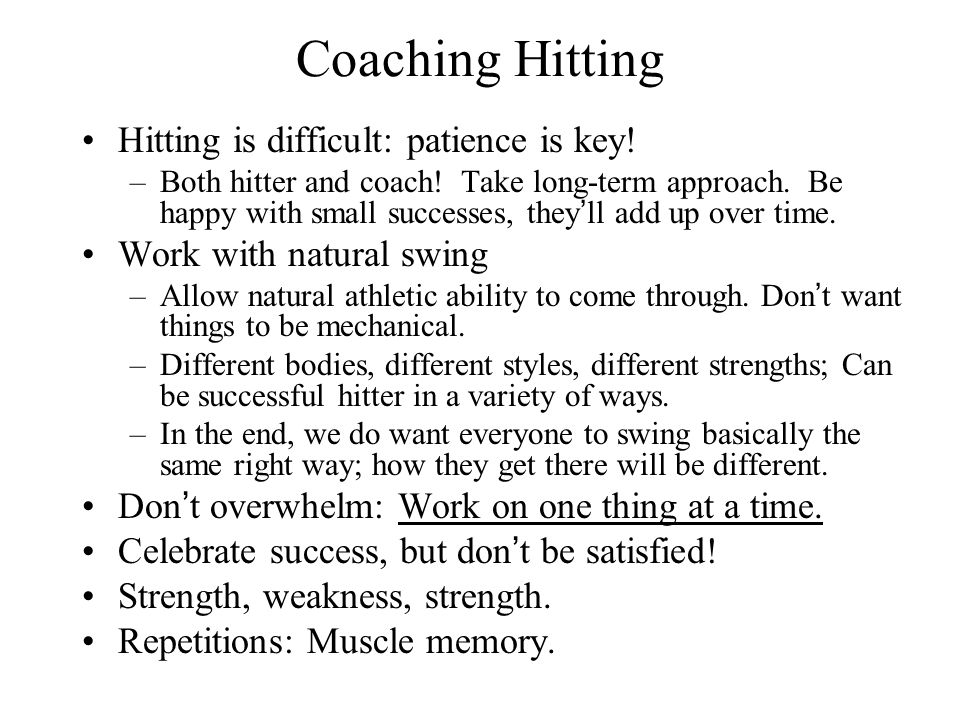 Coaching Hitting Hitting is difficult: patience is key!