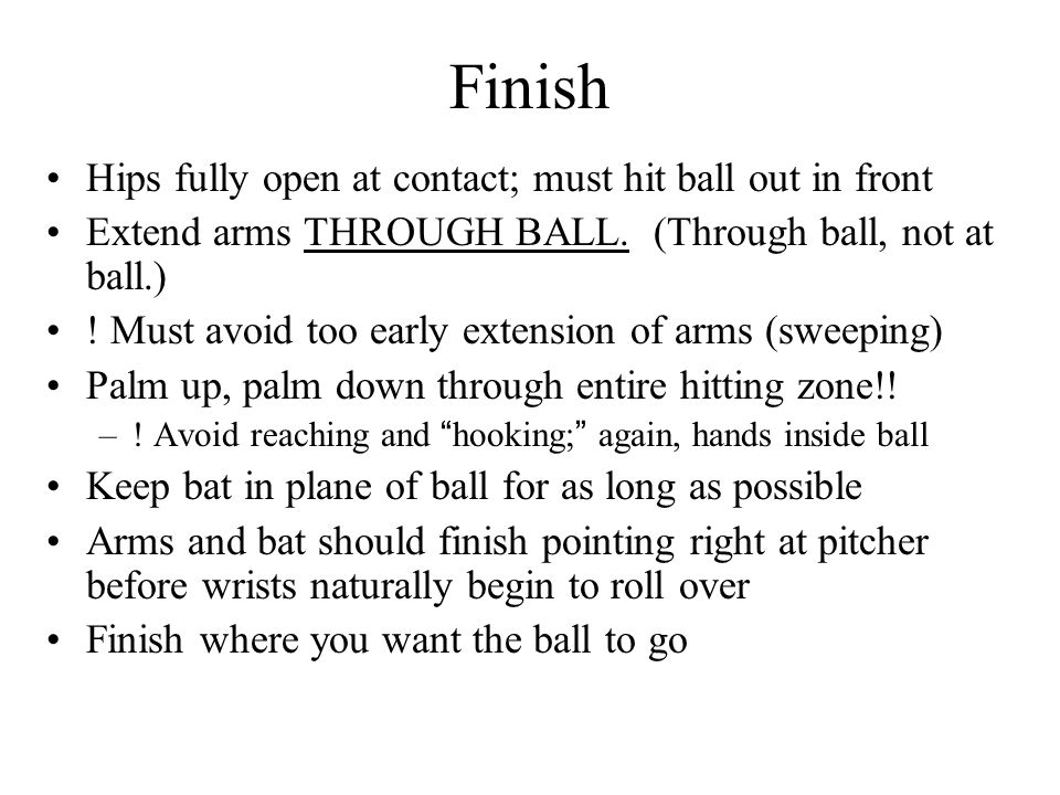 Finish Hips fully open at contact; must hit ball out in front