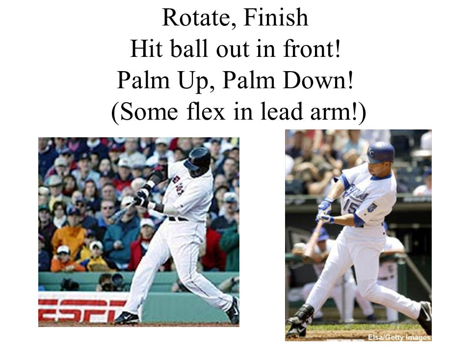Rotate, Finish Hit ball out in front. Palm Up, Palm Down