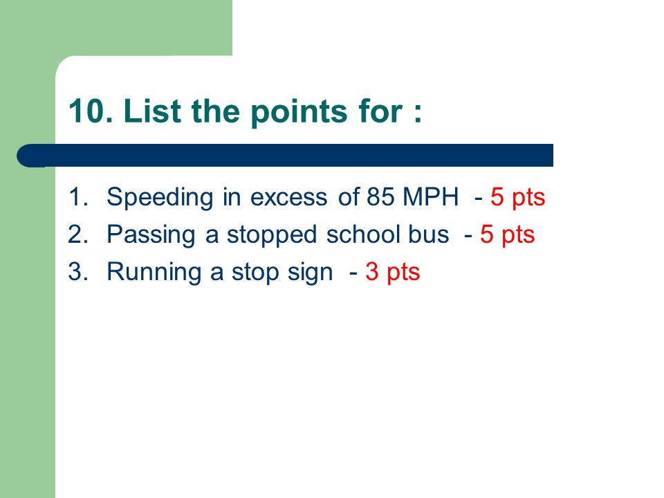 10. List the points for : Speeding in excess of 85 MPH - 5 pts