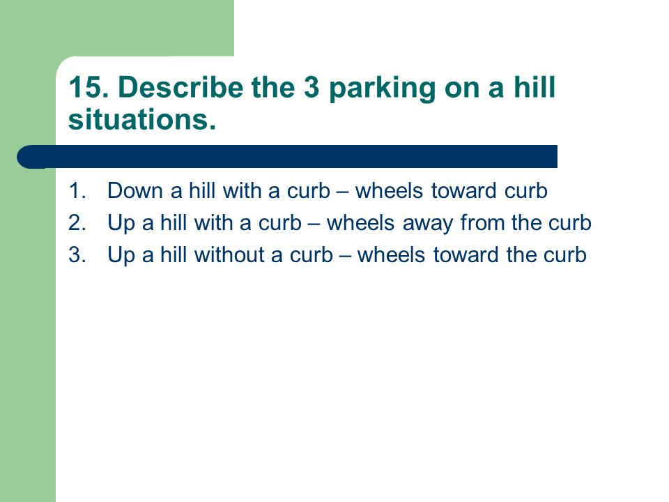 15. Describe the 3 parking on a hill situations.