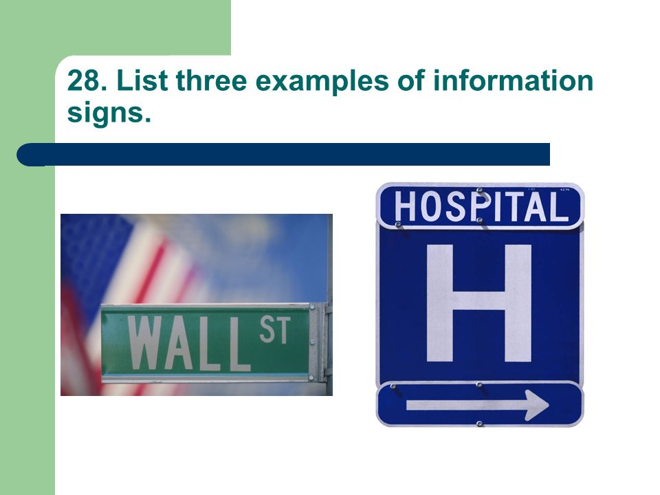 28. List three examples of information signs.
