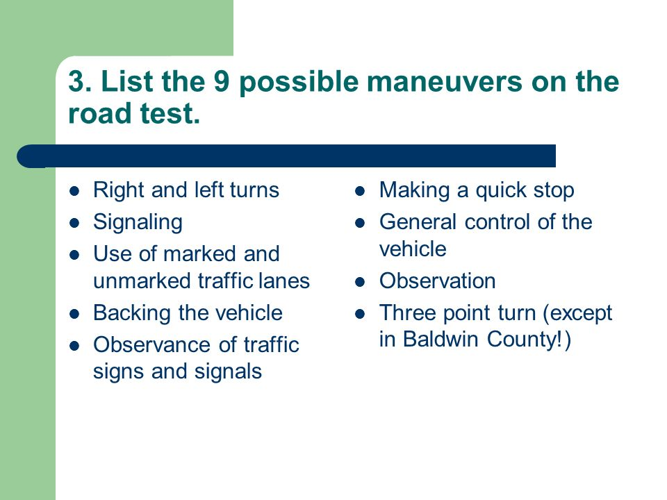 3. List the 9 possible maneuvers on the road test.