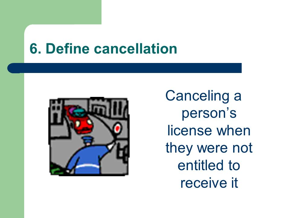 Canceling a person's license when they were not entitled to receive it