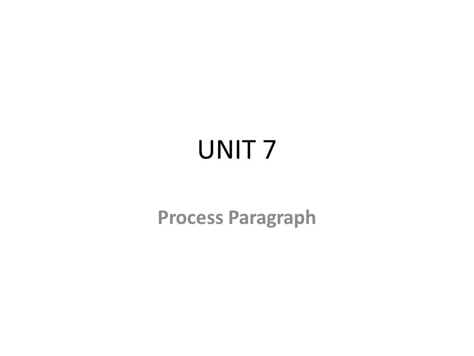 UNIT 7 Process Paragraph