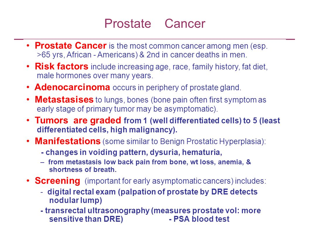 Prostate Cancer • Prostate Cancer is the most common cancer among men (esp. >65 yrs, African - Americans) & 2nd in cancer deaths in men.