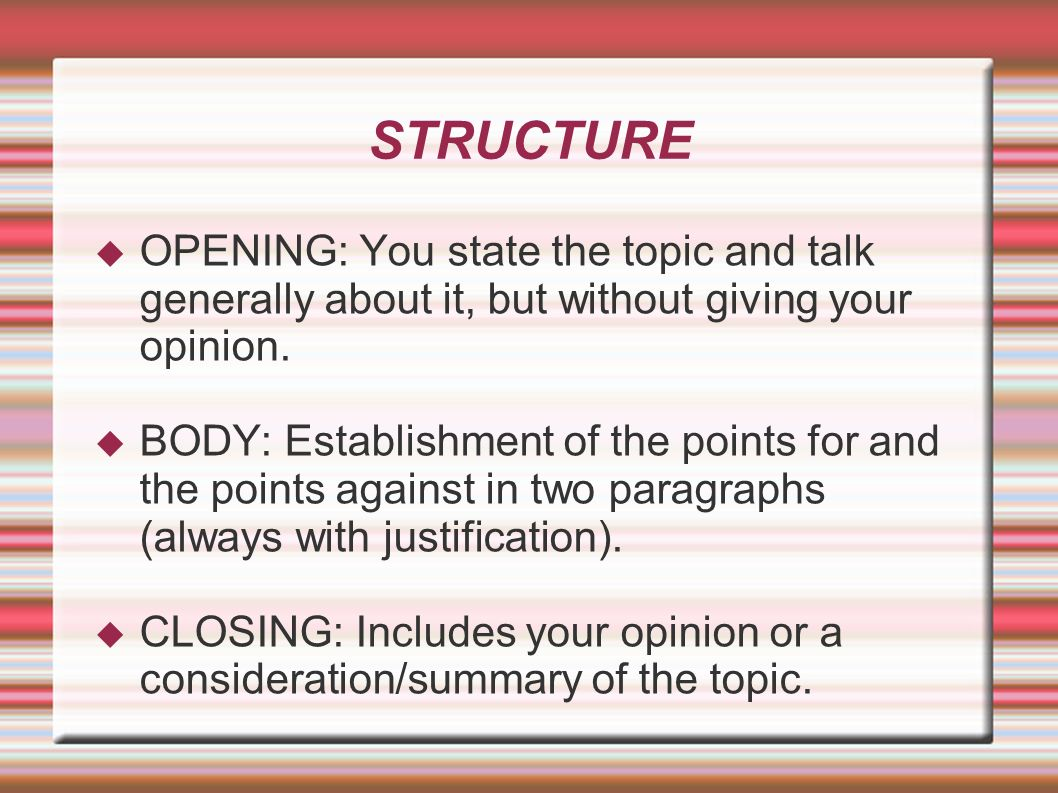 STRUCTURE OPENING: You state the topic and talk generally about it, but without giving your opinion.
