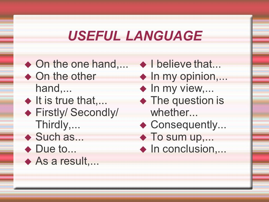 USEFUL LANGUAGE On the one hand,... On the other hand,...