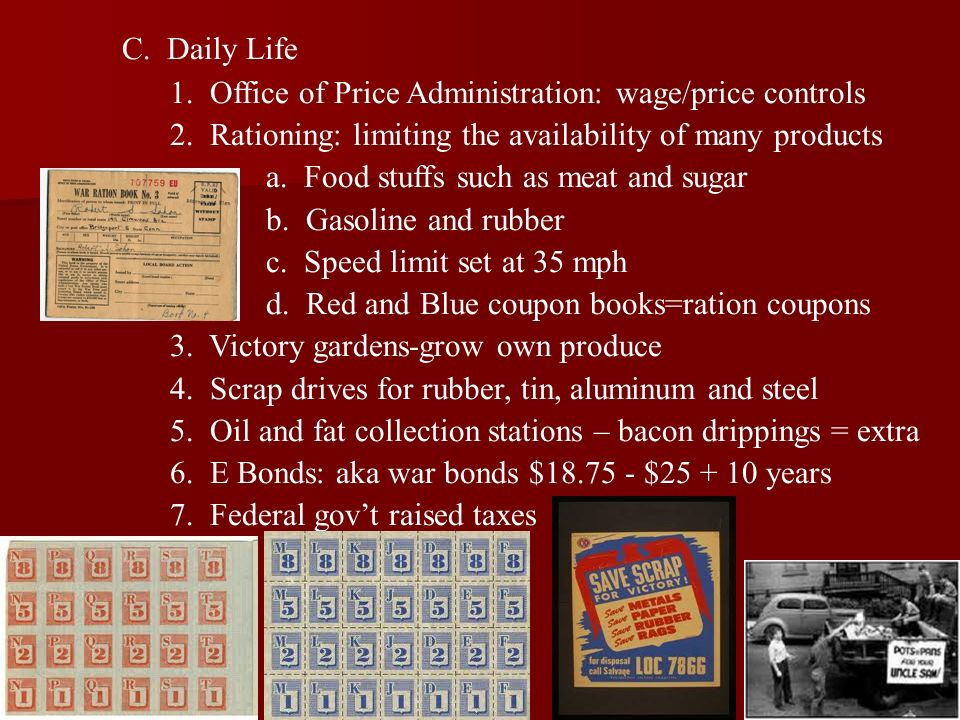 C. Daily Life 1. Office of Price Administration: wage/price controls. 2. Rationing: limiting the availability of many products.