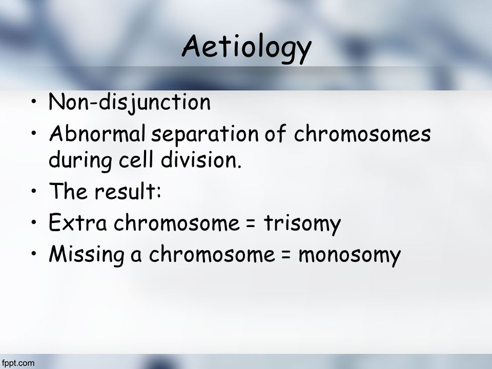Aetiology Non-disjunction